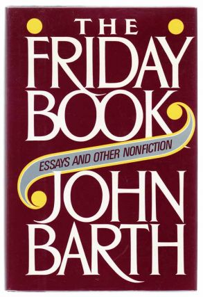 The Friday Book: Essays and Other Nonfiction. John BARTH