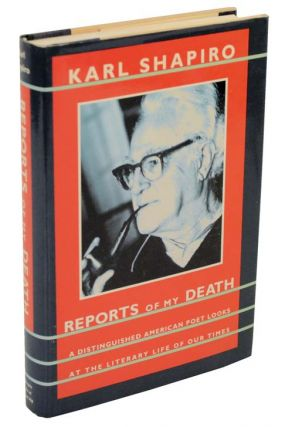 Reports of My Death: A Distinguished American Poet Looks A the Literary Life Of Our Times. Karl...