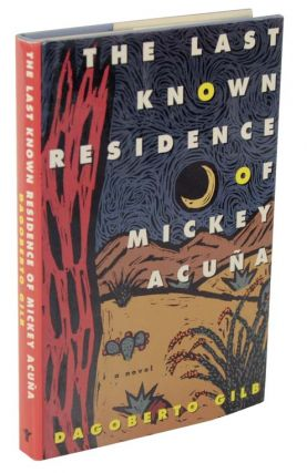 The Last Known Residence of Mickey Acuna (Signed First Edition). Dagoberto GILB