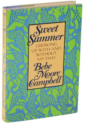 Sweet Summer: Growing Up With and Without My Dad. Bebe Moore CAMPBELL