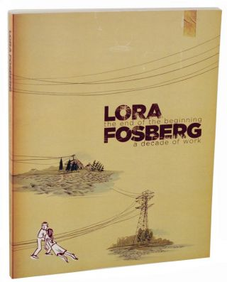 The End of The Beginning: A Decade of Work. Lora FOSBERG