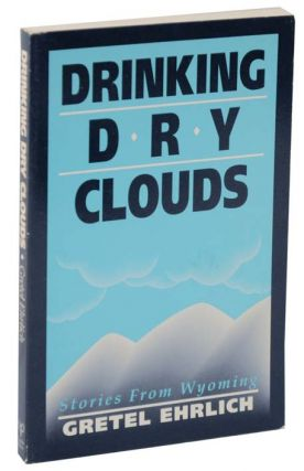 Drinking Dry Clouds: Stories from Wyoming. Gretel EHRLICH