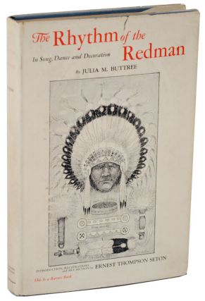 The Rhythm of the Redman: In Song, Dance and Decoration. Julia M. BUTTREE, Ernest Thompson Seton
