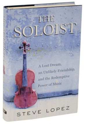 The Soloist: A Lost Dream, an Unlikely Friendship, and the Redemptive Power of Music. Steve LOPEZ