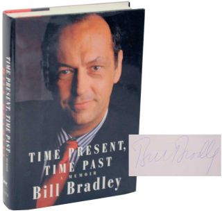 Time Present, Time Past: A Memoir (Signed First Edition). Bill BRADLEY
