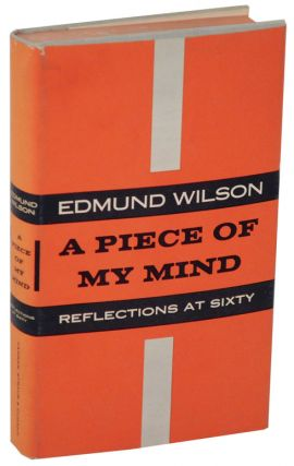 A Piece of My Mind: Reflections at Sixty. Edmund WILSON