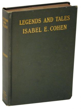 Legends and Tales in Prose and Verse. Isabel E. COHEN, compiler.