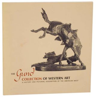 The Gund Collection of Western Art: A History and Pictorial Description of The American Art