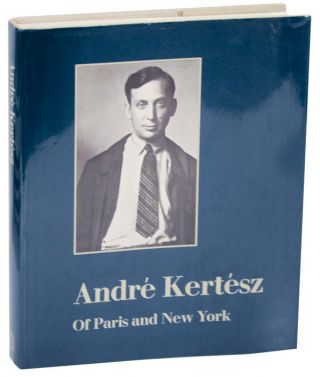 Andre Kertesz: Of Paris and New York. Sandra PHILLIPS, Weston J. Naef -Andre Kertesz, David Travis