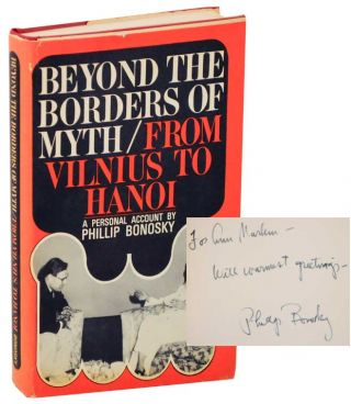 Beyond The Borders of Myth/ From Vilnius to Hanoi (Signed First Edition). Phillip BONOSKY