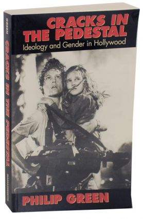 Cracks in the Pedestal: Ideology and Gender in Hollywood. Philip GREEN