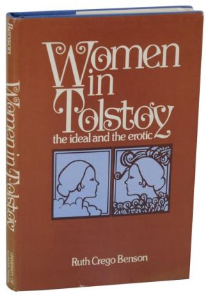 Women in Tolstoy: The Ideal and the Erotic. Ruth C. BENSON