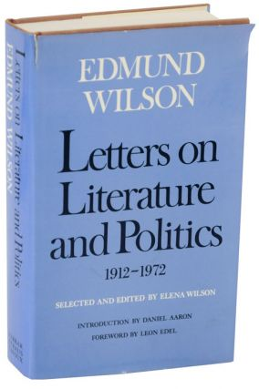Letters on Literature and Politics 1912- 1972. Edmund WILSON, Elena Wilson