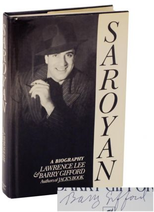 Saroyan: A Biography (Signed First Edition). Lawrence LEE, Barry Gifford