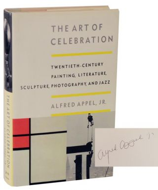 The Art of Celebration: Twentieth-Century Painting, Literature, Sculpture, Photography, and Jazz (Signed First Edition). Alfred Jr APPEL.
