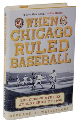 When Chicago Ruled Baseball: The Cubs-White Sox World Series of 1906 (Review Copy). Bernard A....