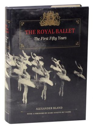 The Royal Ballet: The First Fifty Years. Alexander BLAND.