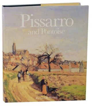 Pissarro and Pontoise: The Painter in a Landscape. Richard R. BRETTELL, assistance from Joachim...