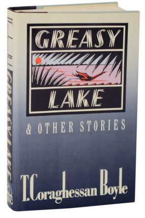 Greasy Lake and Other Stories. T. C. BOYLE