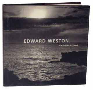 Edward Weston The Last Years in Carmel. David TRAVIS, Edward Weston