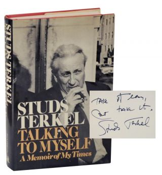 Talking to Myself: A Memoir of My Times (Signed First Edition). Studs TERKEL