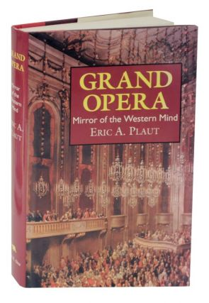 Grand Opera: Mirror of the Western Mind. Eric A. PLAUT.