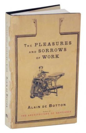 The Pleasures and Sorrows of Work. Alain DE BOTTON.