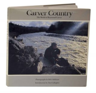 Carver Country: The World of Raymond Carver. Bob ADELMAN, Tess Gallagher
