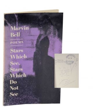 Stars Which See, Stars Which Do Not See (Signed Association Copy). Marvin BELL