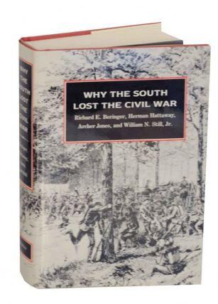 Why The South Lost the Civil War. Richard E. BERINGER, Jr, William N. Still, Archer Jones, Herman...