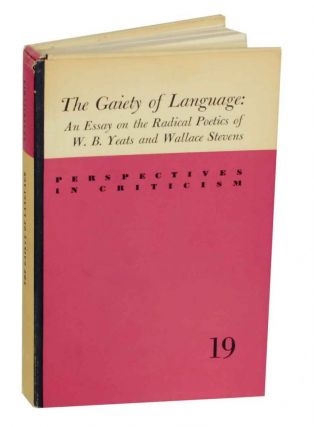 The Gaiety of Language: An Essay on the Radical Poetics of W.B. Yeats and Wallace Stevens. Frank...