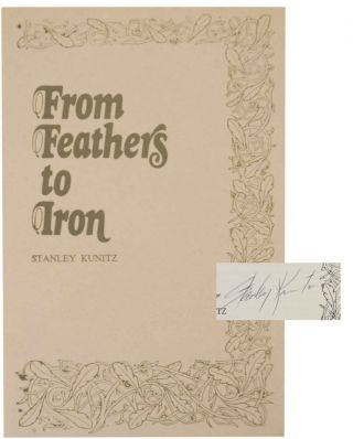 From Feathers To Iron (Signed First Edition). Stanley KUNITZ
