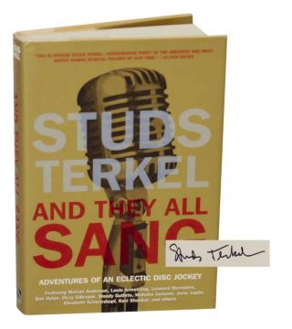 And They All Sang: Adventures of An Eclectic Disc Jockey (Signed). Studs TERKEL