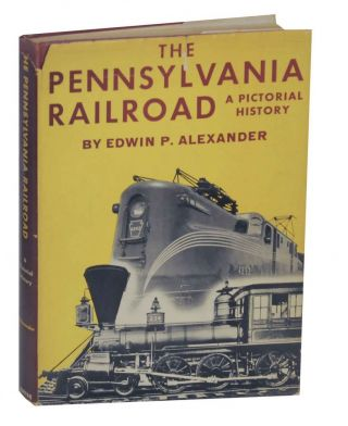 The Pennsylvania Railroad: A Pictorial History. Edwin P. ALEXANDER