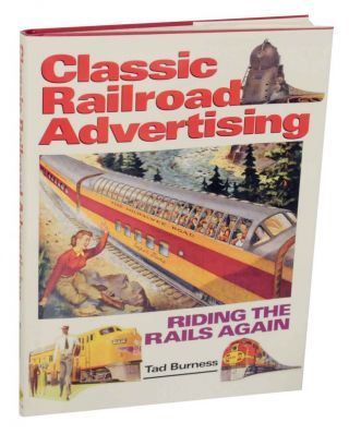 Classic Railroad Advertising: Riding the Rails Again. Tad BURNESS