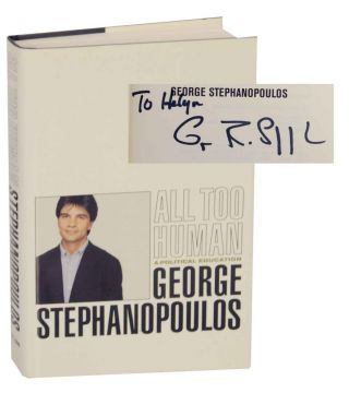 All Too Human: A Political Education (Signed). George STEPHANOPOULOS