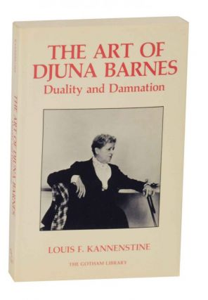 The Art of Djuna Barnes: Duality and Damnation. Louis F. KANNENSTINE