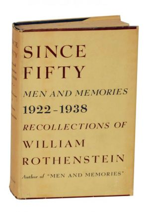 Since Fifty: Men and Memories, 1922-1938 - Recollections of William Rothenstein. William ROTHENSTEIN