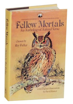 Fellow Mortals: An Anthology of Animal Verse. Roy FULLER.