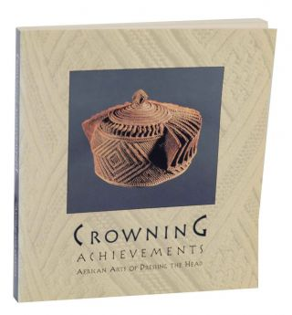 Crowning Achievements: African Arts of Dressing The Head. Mary Jo ARNOLDI, Christine Mullen Kreamer.