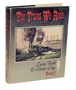 The Trains We Rode Volume I Alton- New York Central. Lucius BEEBE, Charles Clegg