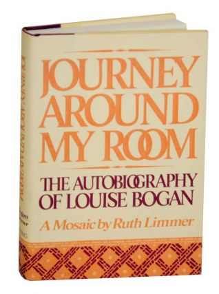 Journey Around My Room: The Autobiography of Louise Bogan. Louise BOGAN, Ruth Limmer
