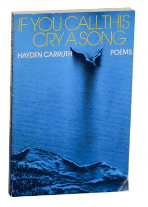 If You Call This Cry A Song. Hayden CARRUTH