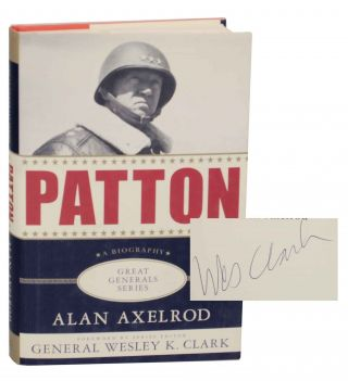 Patton: A Biography (Signed First Edition). Alan AXELROD, Wesley K. Clark
