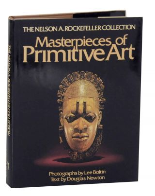 The Nelson A Rockefeller Collection: Masterpieces of Primitive Art. Douglas NEWTON, Lee Boltin