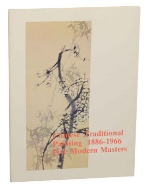 Chinese Traditional Painting 1886-1966 Five Modern Masters