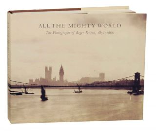 All the Mighty World: The Photographs of Roger Fenton, 1852-1860. Roger FENTON, Pam Roberts,...