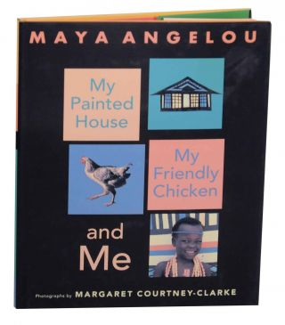 My Painted House, My Friendly Chicken, and Me. Maya ANGELOU, Margaret Courtney-Clarke.