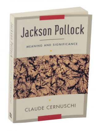 Jackson Pollock: Meaning and Significance. Claude CERNUSCHI