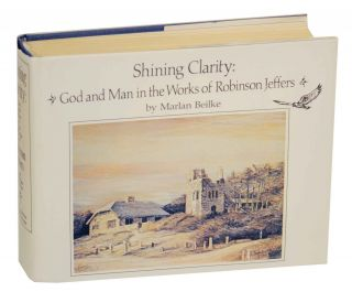 Shining Clarity: God and Man in the Works of Robinson Jeffers. Marlan BEILKE